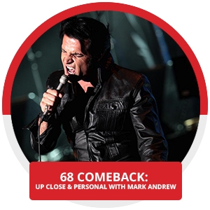 68 Comeback: Up Close & Personal with Mark Andrew